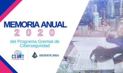 """""""MEMORIA ANUAL 2020"""" DEL PROGRAMA GREMIAL DE CIBERSEGURIDAD -CSIRT FINANCIERO- DE ASOBANCARIA."""